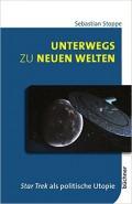 Unterwegs zu neuen Welten – Star Trek als politische Utopie